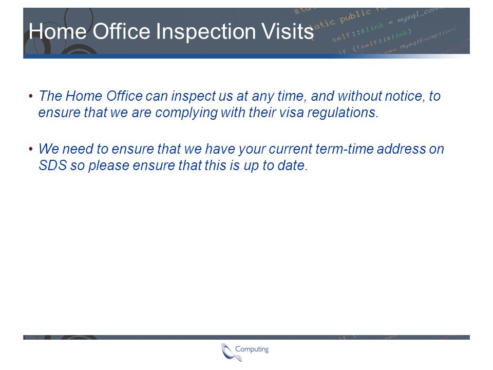 Home Office Inspection Visits The Home Office can inspect us at any time, and without notice, to ensure that we are complying with their visa regulati