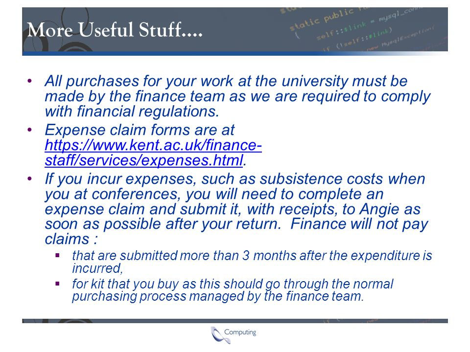 More Useful Stuff…. All purchases for your work at the university must be made by the finance team as we are required to comply with financial regulat