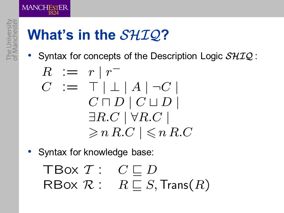 What's in the SHIQ ? Syntax for concepts of the Description Logic SHIQ : Syntax for knowledge base: