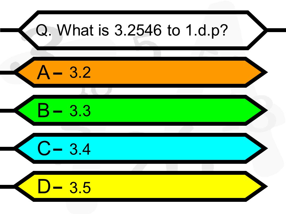 A B C D Q. What is to 1.d.p