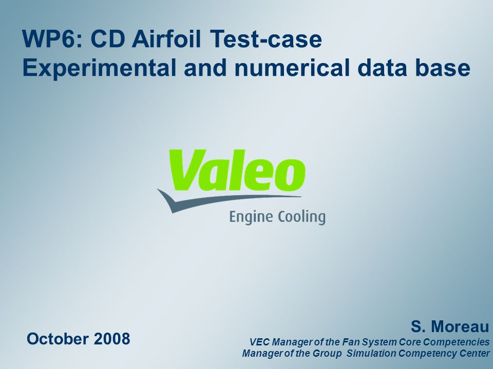 Property of Valeo – Duplication prohibited February WP6: CD Airfoil Test-case Experimental and numerical data base October 2008 S.