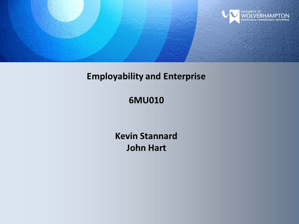 Employability and Enterprise 6MU010 Kevin Stannard John Hart