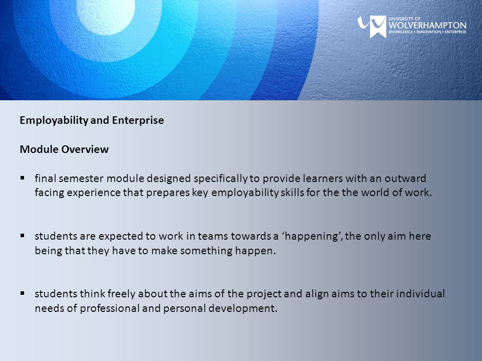 Employability and Enterprise Module Overview  final semester module designed specifically to provide learners with an outward facing experience that prepares key employability skills for the the world of work.