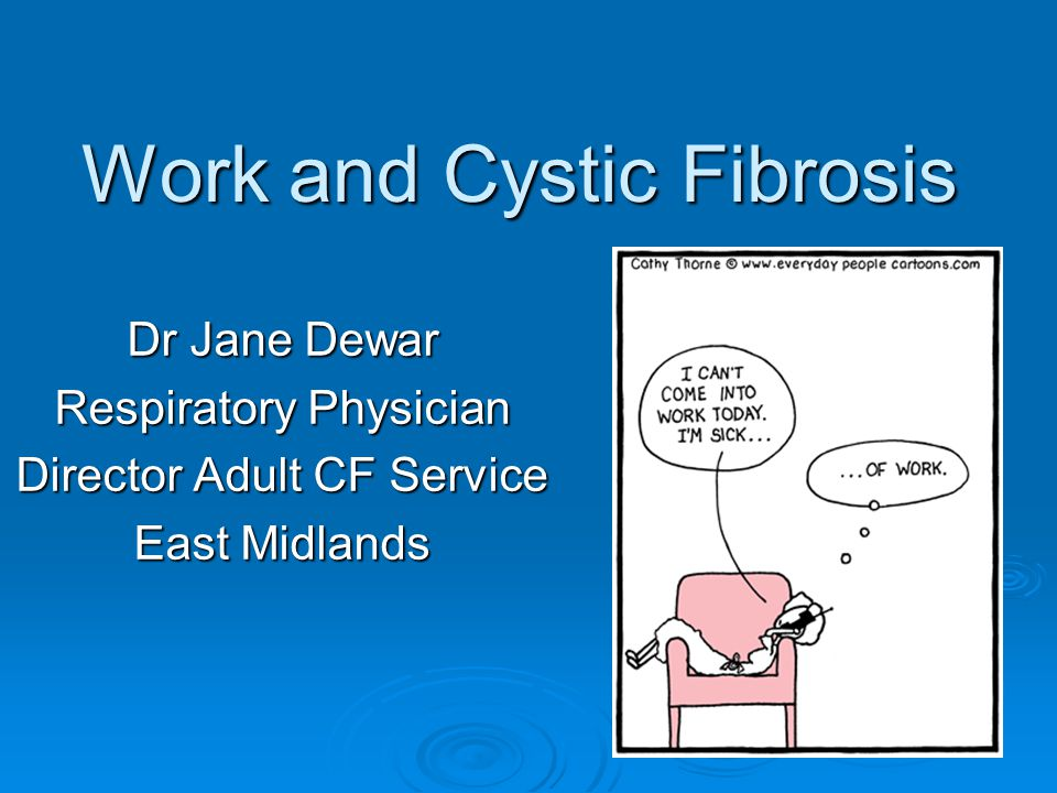Work and Cystic Fibrosis Dr Jane Dewar Respiratory Physician Director Adult CF Service East Midlands
