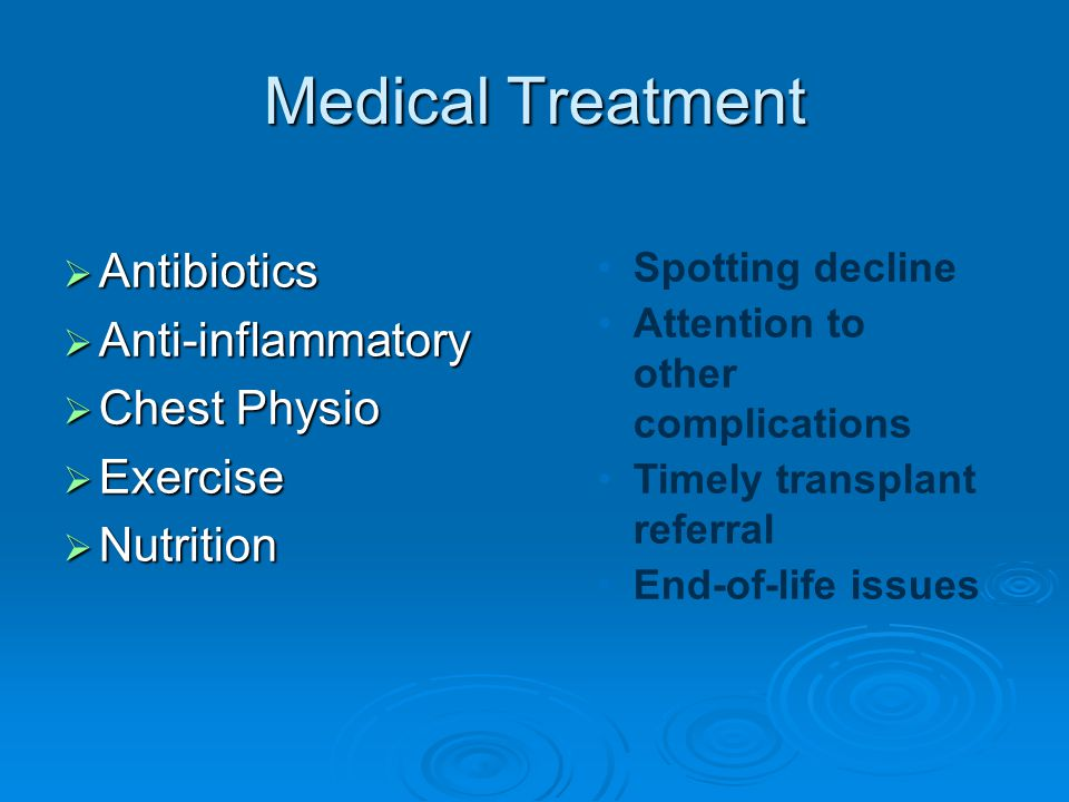 Medical Treatment  Antibiotics  Anti-inflammatory  Chest Physio  Exercise  Nutrition Spotting decline Attention to other complications Timely transplant referral End-of-life issues