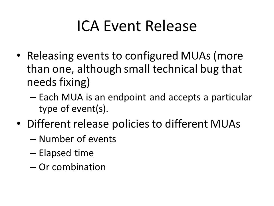 ICA Event Release Releasing events to configured MUAs (more than one, although small technical bug that needs fixing) – Each MUA is an endpoint and ac