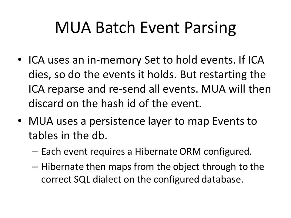MUA Batch Event Parsing ICA uses an in-memory Set to hold events. If ICA dies, so do the events it holds. But restarting the ICA reparse and re-send a