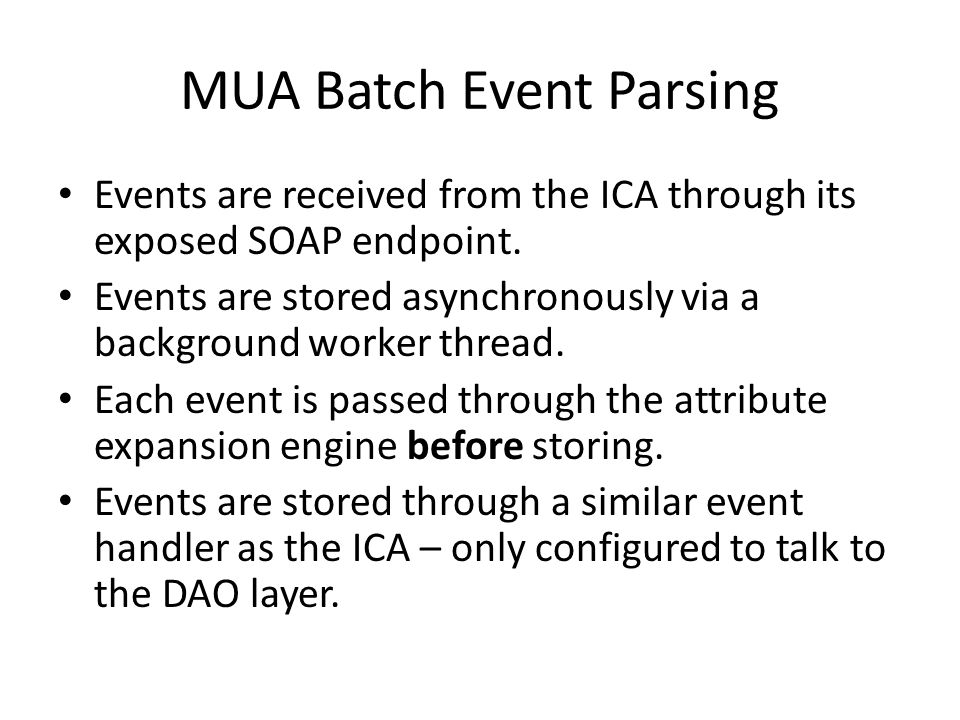 MUA Batch Event Parsing Events are received from the ICA through its exposed SOAP endpoint. Events are stored asynchronously via a background worker t