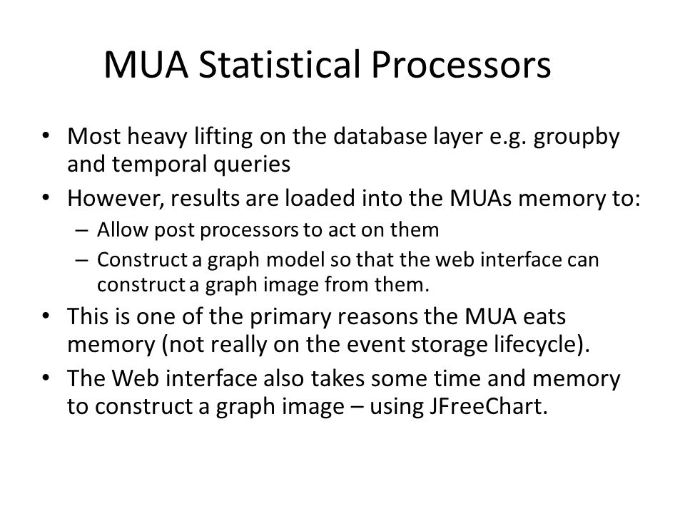 MUA Statistical Processors Most heavy lifting on the database layer e.g. groupby and temporal queries However, results are loaded into the MUAs memory