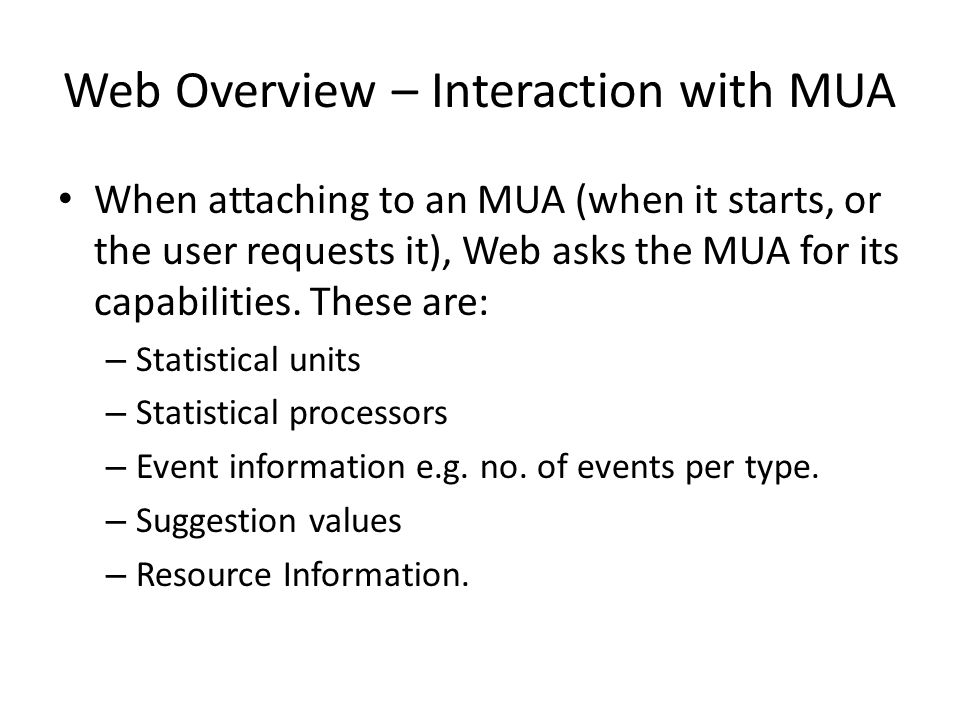 Web Overview – Interaction with MUA When attaching to an MUA (when it starts, or the user requests it), Web asks the MUA for its capabilities.