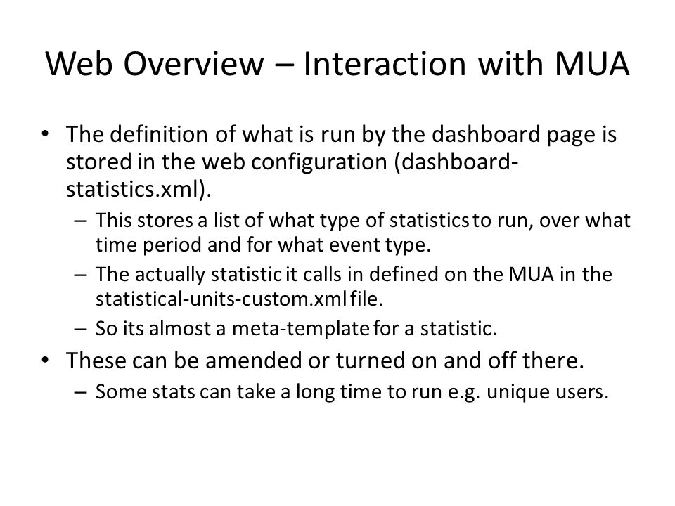 Web Overview – Interaction with MUA The definition of what is run by the dashboard page is stored in the web configuration (dashboard- statistics.xml)