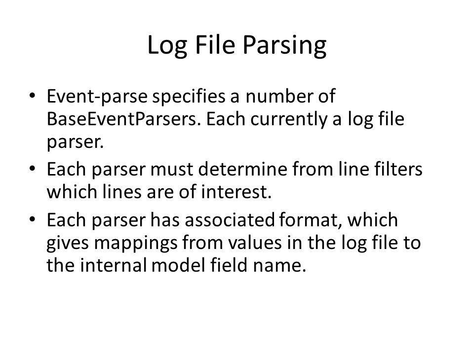 Log File Parsing Event-parse specifies a number of BaseEventParsers. Each currently a log file parser. Each parser must determine from line filters wh