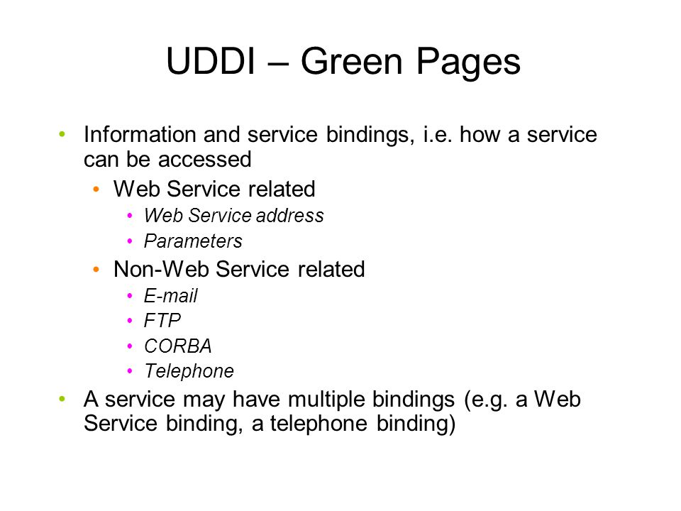 UDDI – Green Pages Information and service bindings, i.e.