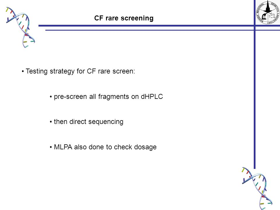 Testing strategy for CF rare screen: pre-screen all fragments on dHPLC then direct sequencing MLPA also done to check dosage CF rare screening