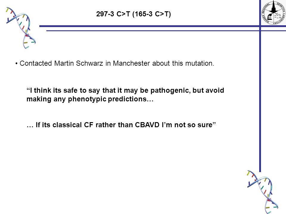 297-3 C>T (165-3 C>T) Contacted Martin Schwarz in Manchester about this mutation.