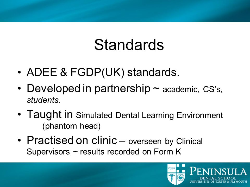 Standards ADEE & FGDP(UK) standards. Developed in partnership ~ academic, CS's, students. Taught in Simulated Dental Learning Environment (phantom hea