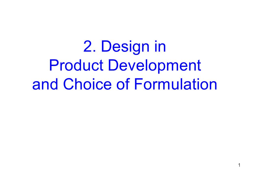 2. Design in Product Development and Choice of Formulation 1