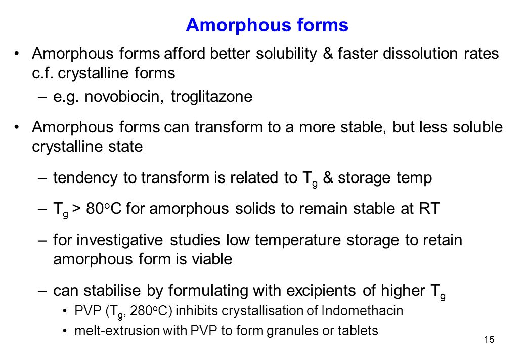 Amorphous forms Amorphous forms afford better solubility & faster dissolution rates c.f.