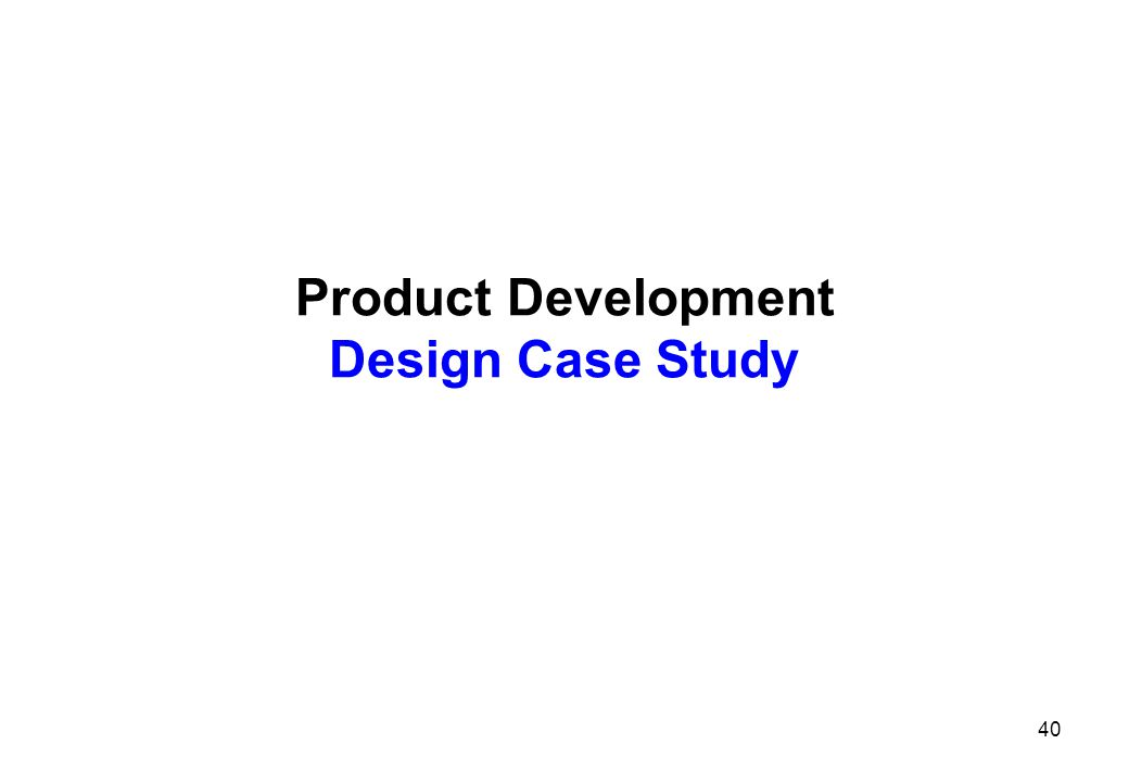 Product Development Design Case Study 40