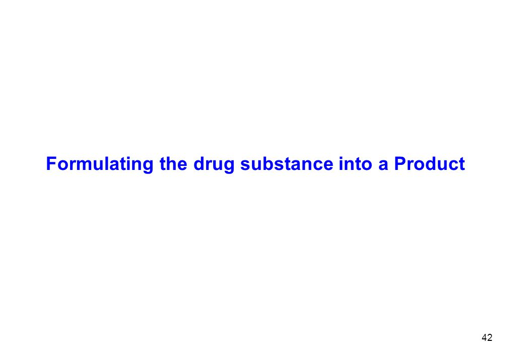 Formulating the drug substance into a Product 42