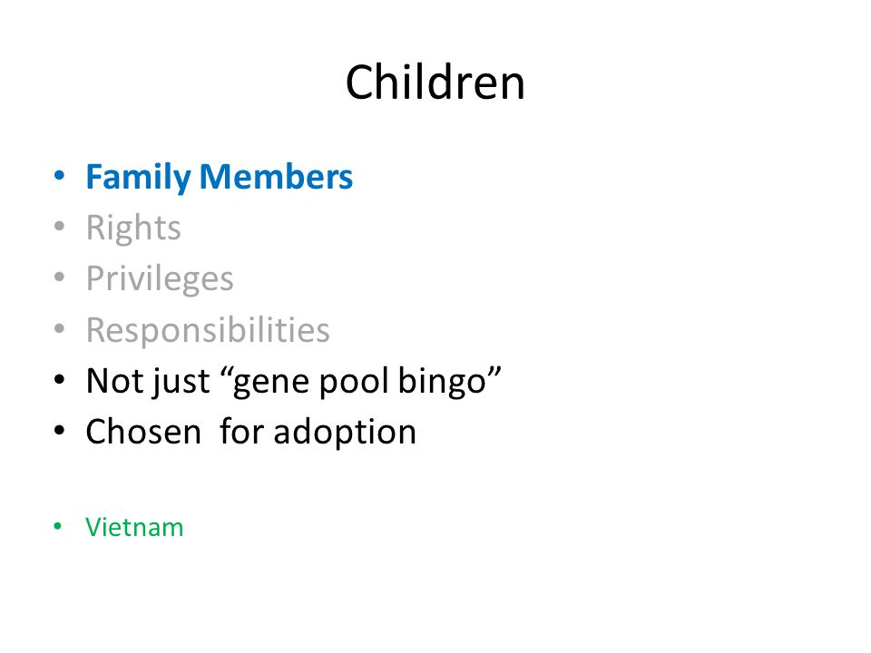 Children Family Members Rights Privileges Responsibilities Not just gene pool bingo Chosen for adoption Vietnam