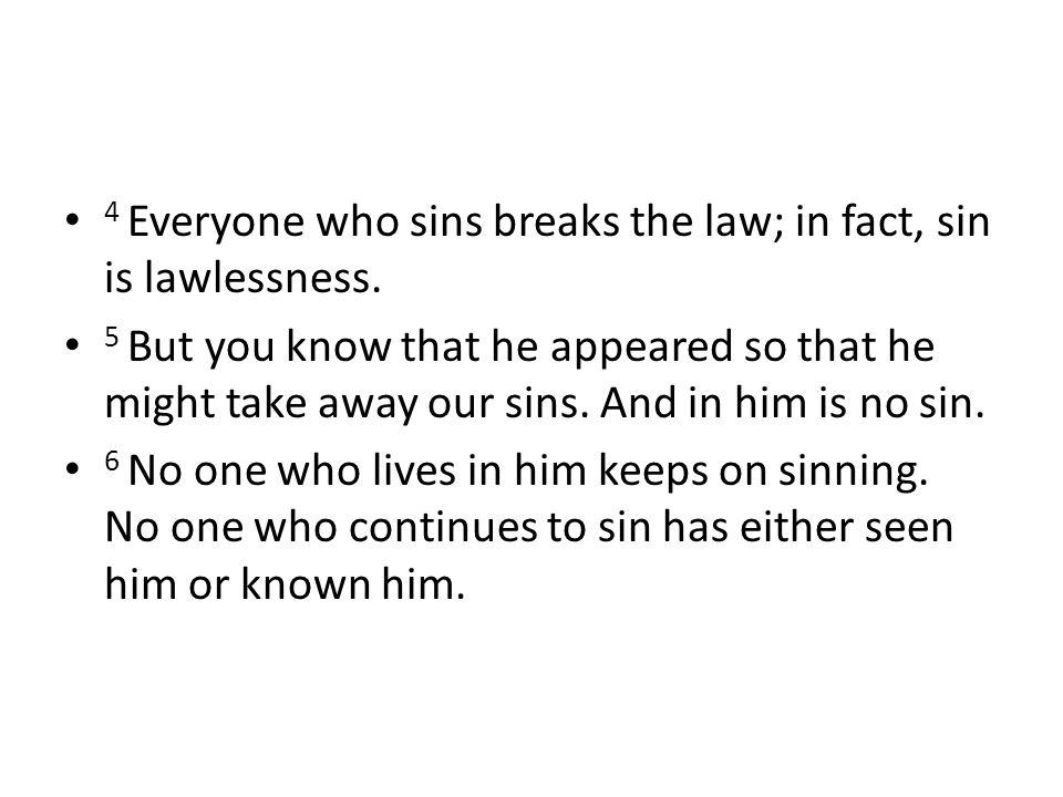 4 Everyone who sins breaks the law; in fact, sin is lawlessness.