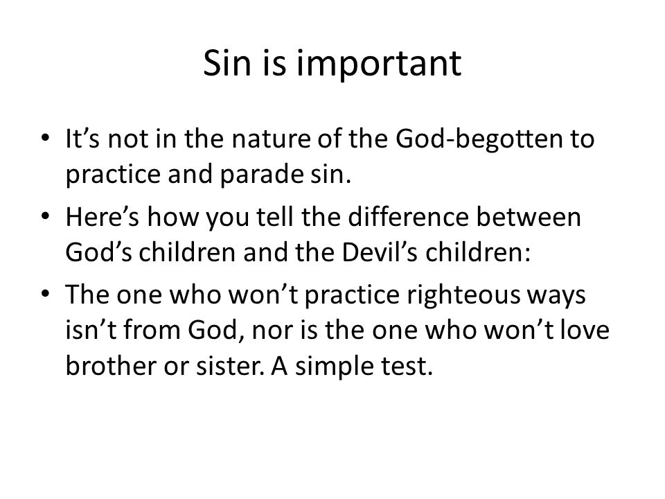 Sin is important It's not in the nature of the God-begotten to practice and parade sin.