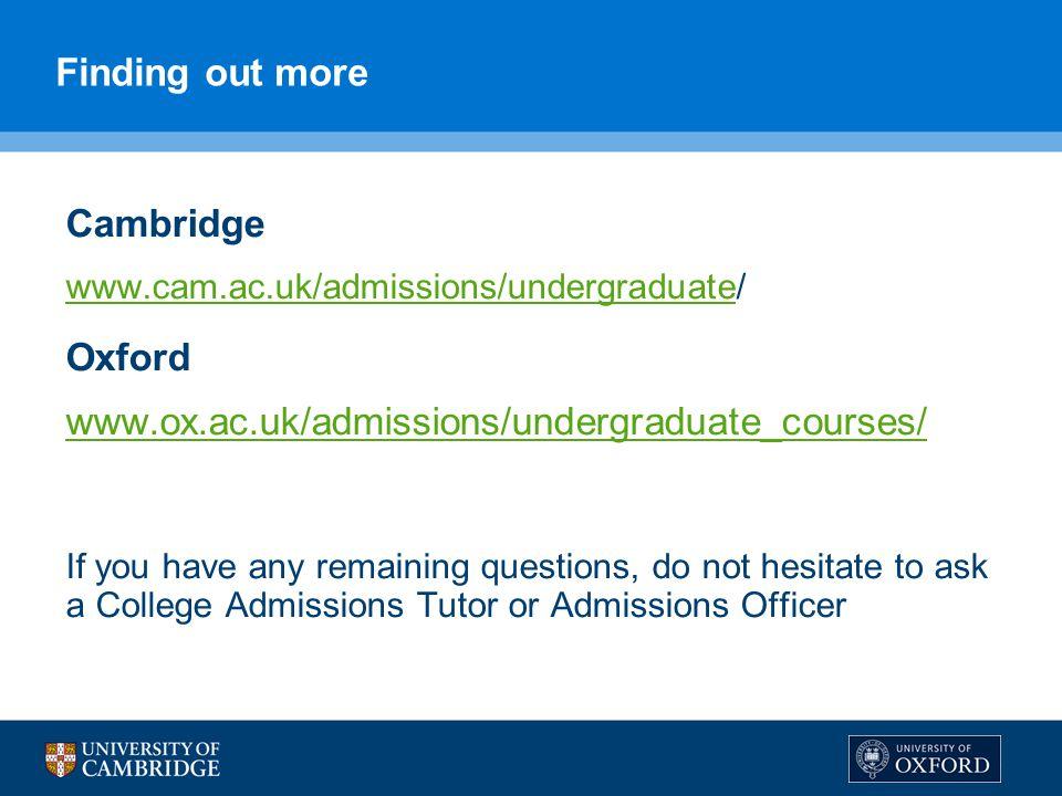 Cambridge www.cam.ac.uk/admissions/undergraduatewww.cam.ac.uk/admissions/undergraduate/ Oxford www.ox.ac.uk/admissions/undergraduate_courses/ If you h