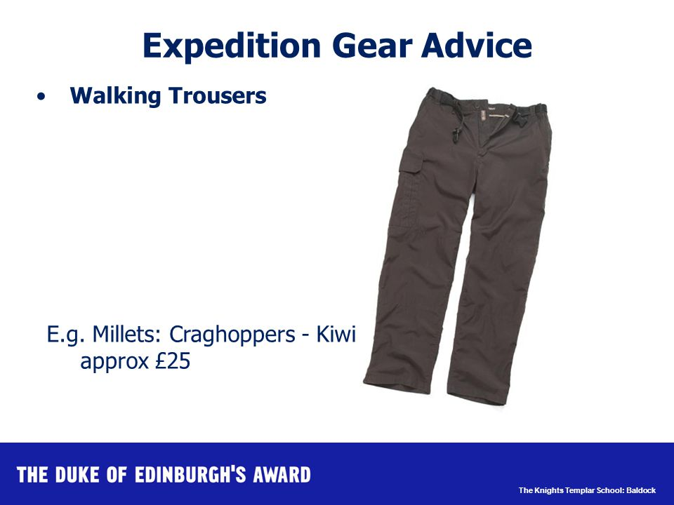 The Knights Templar School: Baldock Expedition Gear Advice Walking Trousers E.g.