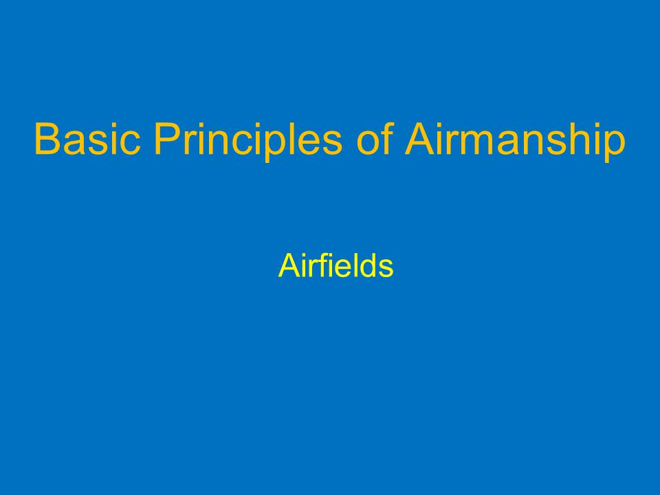 Basic Principles of Airmanship Airfields
