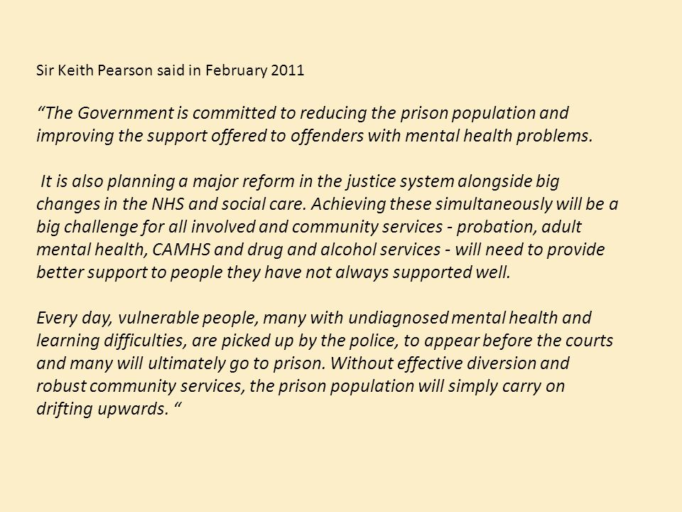 """Sir Keith Pearson said in February 2011 """"The Government is committed to reducing the prison population and improving the support offered to offenders"""