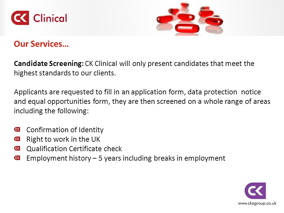 Our Services… Candidate Screening: CK Clinical will only present candidates that meet the highest standards to our clients.