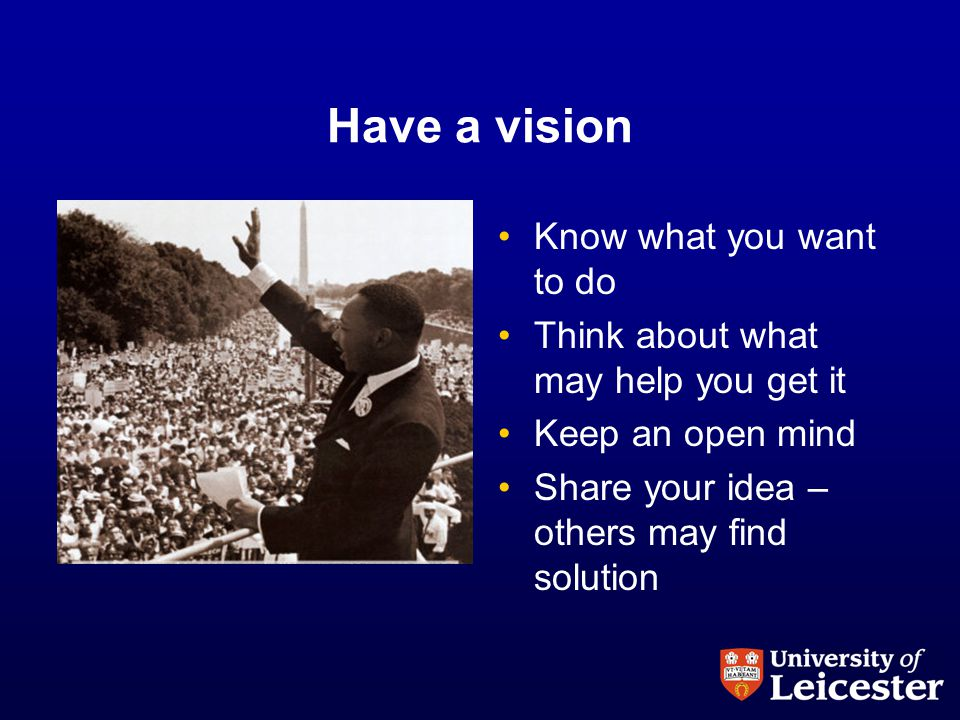 Have a vision Know what you want to do Think about what may help you get it Keep an open mind Share your idea – others may find solution