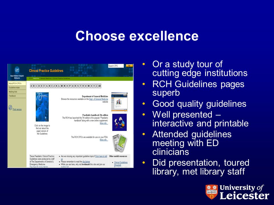Choose excellence Or a study tour of cutting edge institutions RCH Guidelines pages superb Good quality guidelines Well presented – interactive and printable Attended guidelines meeting with ED clinicians Did presentation, toured library, met library staff