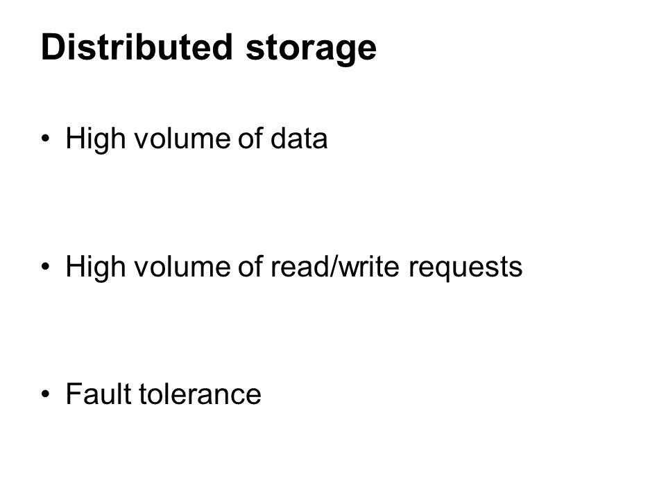 Distributed storage High volume of data High volume of read/write requests Fault tolerance