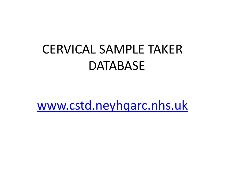 CERVICAL SAMPLE TAKER DATABASE www.cstd.neyhqarc.nhs.uk
