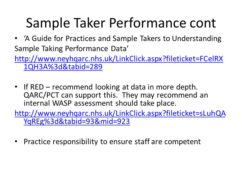 Sample Taker Performance cont 'A Guide for Practices and Sample Takers to Understanding Sample Taking Performance Data' http://www.neyhqarc.nhs.uk/Lin