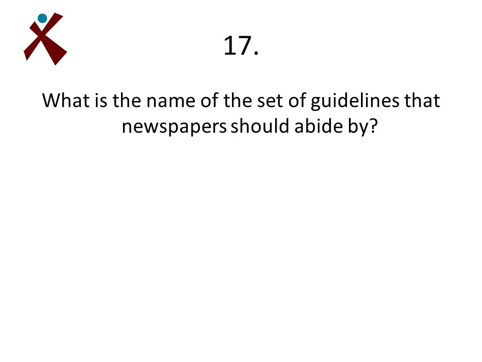 17. What is the name of the set of guidelines that newspapers should abide by