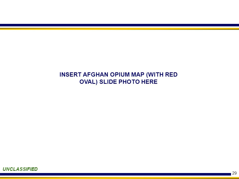 29 UNCLASSIFIED INSERT AFGHAN OPIUM MAP (WITH RED OVAL) SLIDE PHOTO HERE