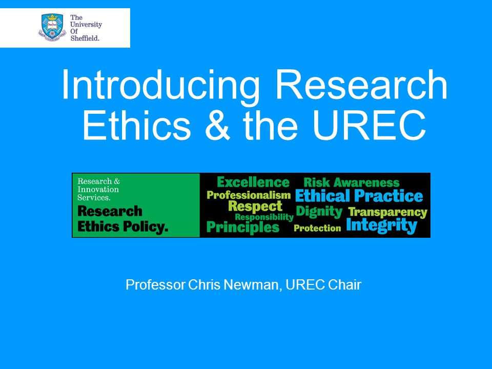 Introducing Research Ethics & the UREC Professor Chris Newman, UREC Chair