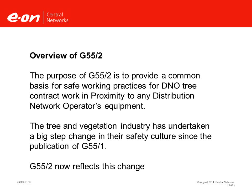 © 2006 E.ON25 August 2014, Central Networks, Page 4 The main difference between G55/1 and G55/2 involves the categories of tree work and the procedures to control risk, and it now addresses DNO work specifically Previously, there were three categories.