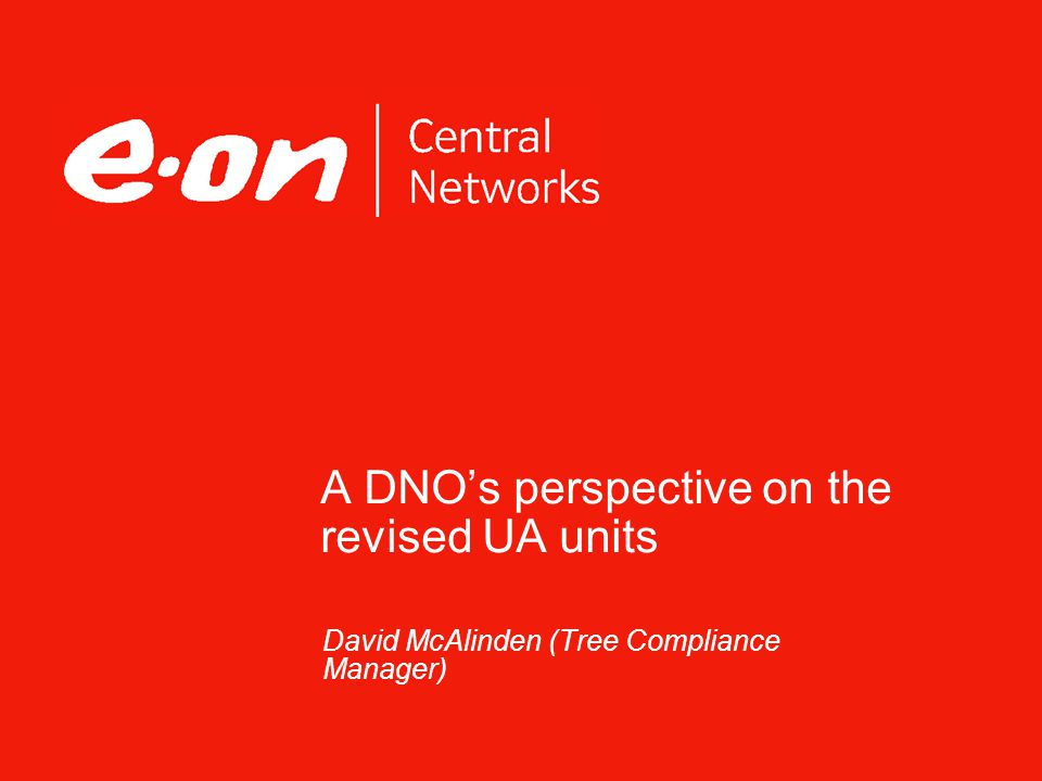 A DNO's perspective on the revised UA units David McAlinden (Tree Compliance Manager)