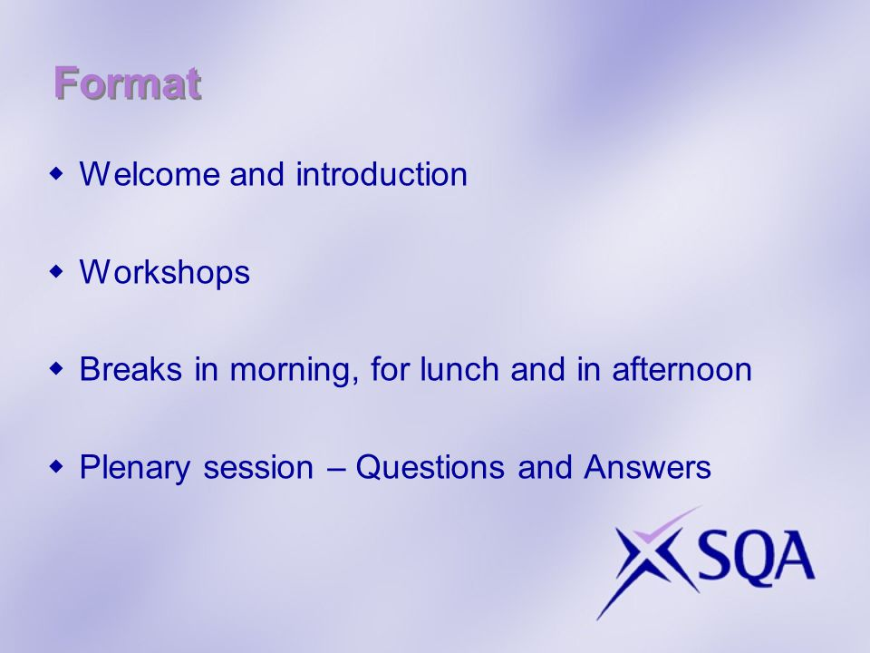 Format  Welcome and introduction  Workshops  Breaks in morning, for lunch and in afternoon  Plenary session – Questions and Answers