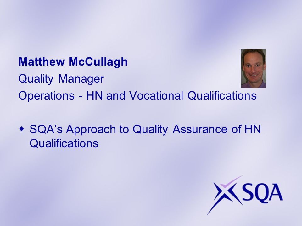 Matthew McCullagh Quality Manager Operations - HN and Vocational Qualifications  SQA's Approach to Quality Assurance of HN Qualifications