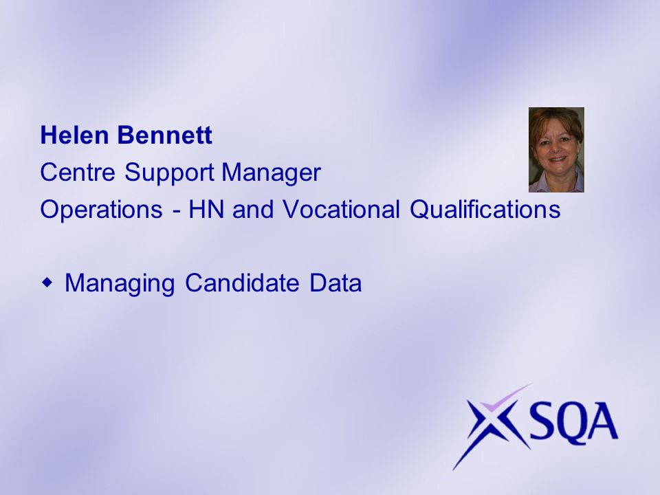 Helen Bennett Centre Support Manager Operations - HN and Vocational Qualifications  Managing Candidate Data