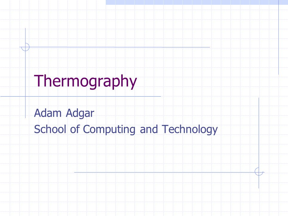 Thermography Adam Adgar School of Computing and Technology