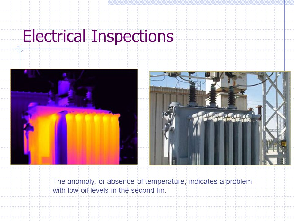 Electrical Inspections The anomaly, or absence of temperature, indicates a problem with low oil levels in the second fin.