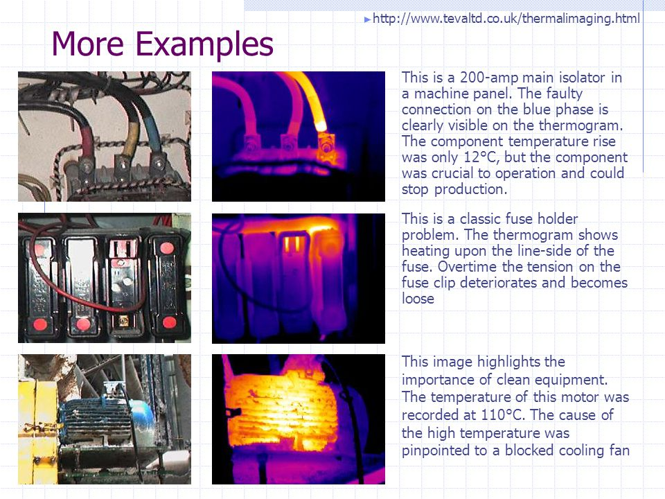 More Examples This is a 200-amp main isolator in a machine panel. The faulty connection on the blue phase is clearly visible on the thermogram. The co