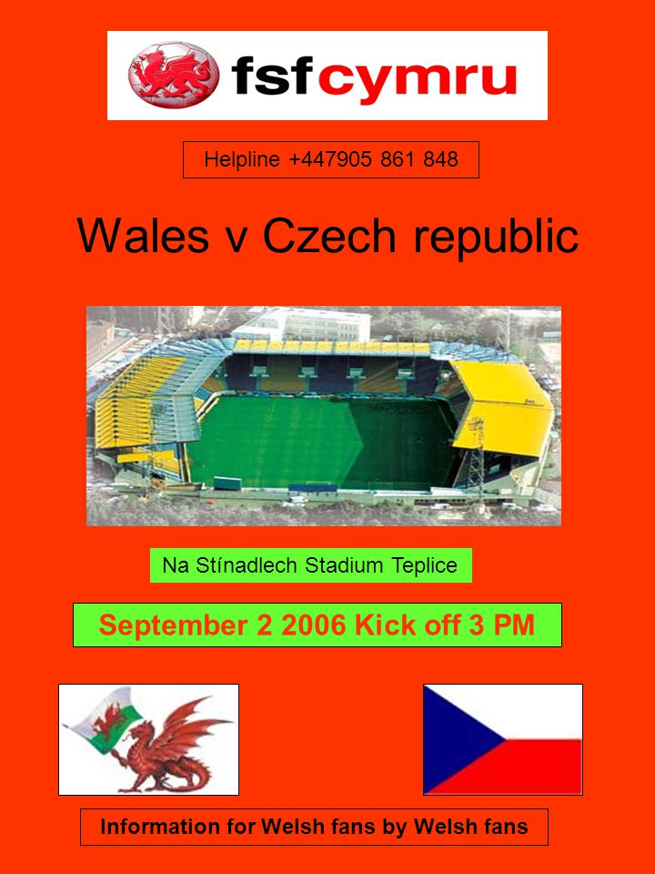 Wales v Czech republic Na Stínadlech Stadium Teplice September Kick off 3 PM Information for Welsh fans by Welsh fans Helpline