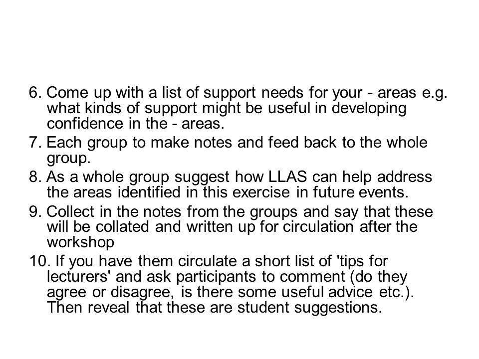 6. Come up with a list of support needs for your - areas e.g.